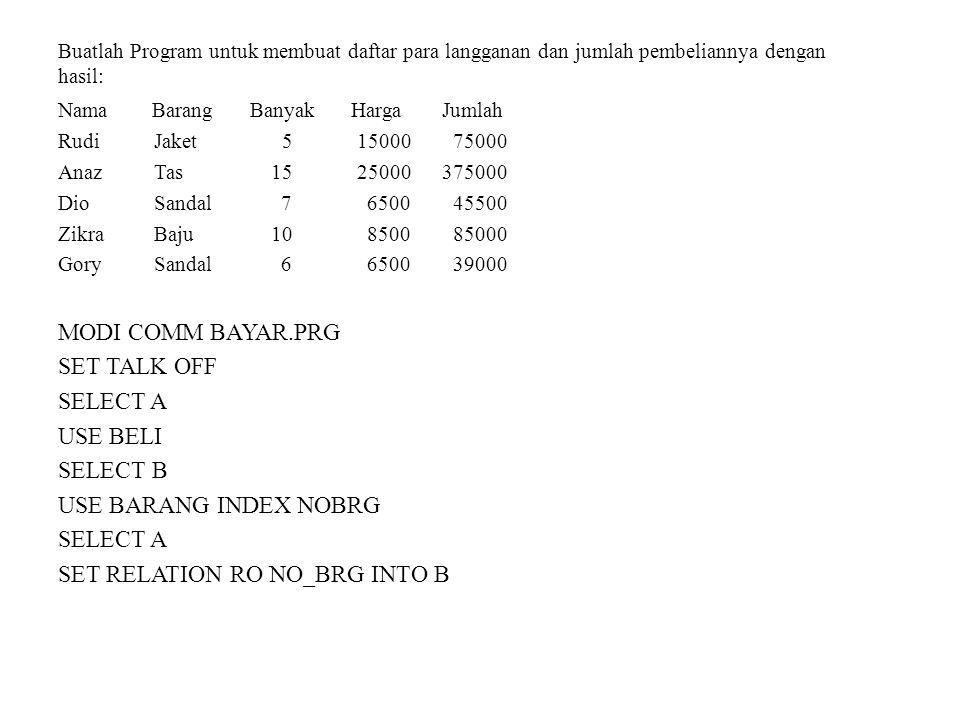 Buatlah Program untuk membuat daftar para langganan dan jumlah pembeliannya dengan hasil: Nama Barang Banyak HargaJumlah Rudi Jaket 5 15000 75000 Anaz