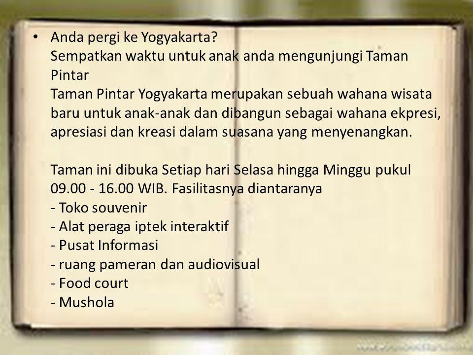 Anda pergi ke Yogyakarta? Sempatkan waktu untuk anak anda mengunjungi Taman Pintar Taman Pintar Yogyakarta merupakan sebuah wahana wisata baru untuk a