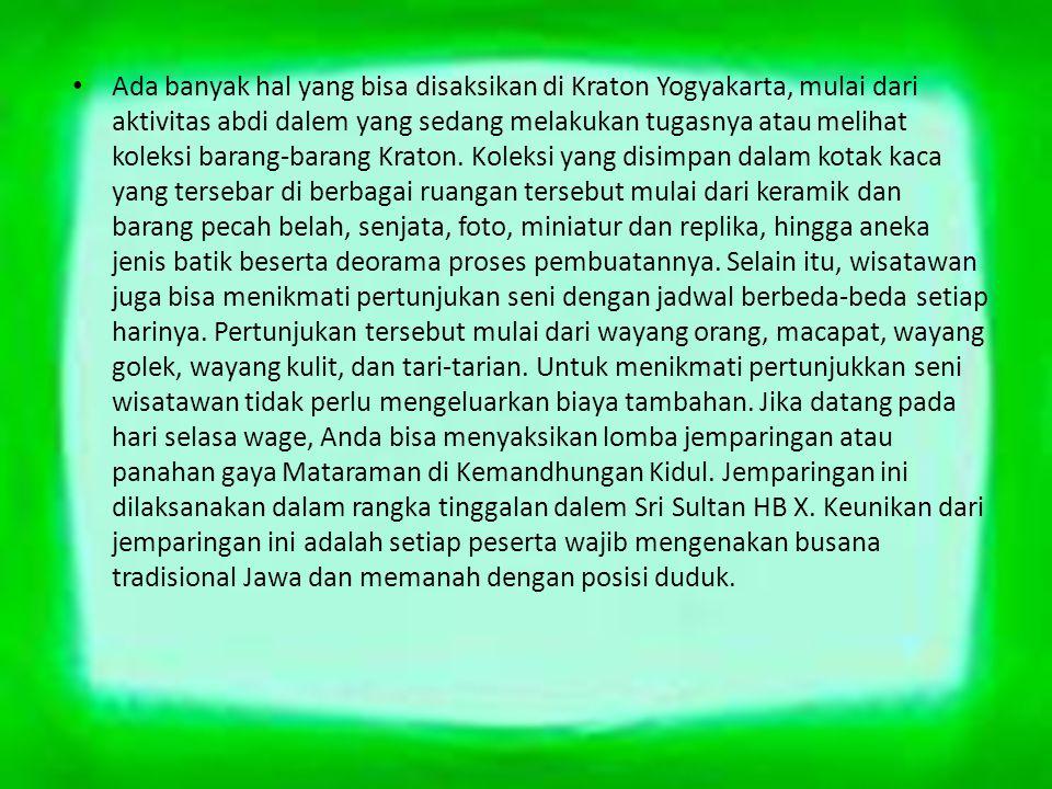Ada banyak hal yang bisa disaksikan di Kraton Yogyakarta, mulai dari aktivitas abdi dalem yang sedang melakukan tugasnya atau melihat koleksi barang-b