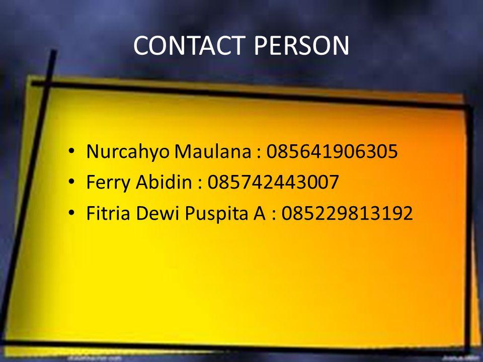 CONTACT PERSON Nurcahyo Maulana : 085641906305 Ferry Abidin : 085742443007 Fitria Dewi Puspita A : 085229813192