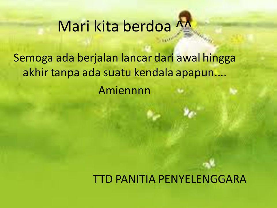 Mari kita berdoa ^^ Semoga ada berjalan lancar dari awal hingga akhir tanpa ada suatu kendala apapun.... Amiennnn TTD PANITIA PENYELENGGARA