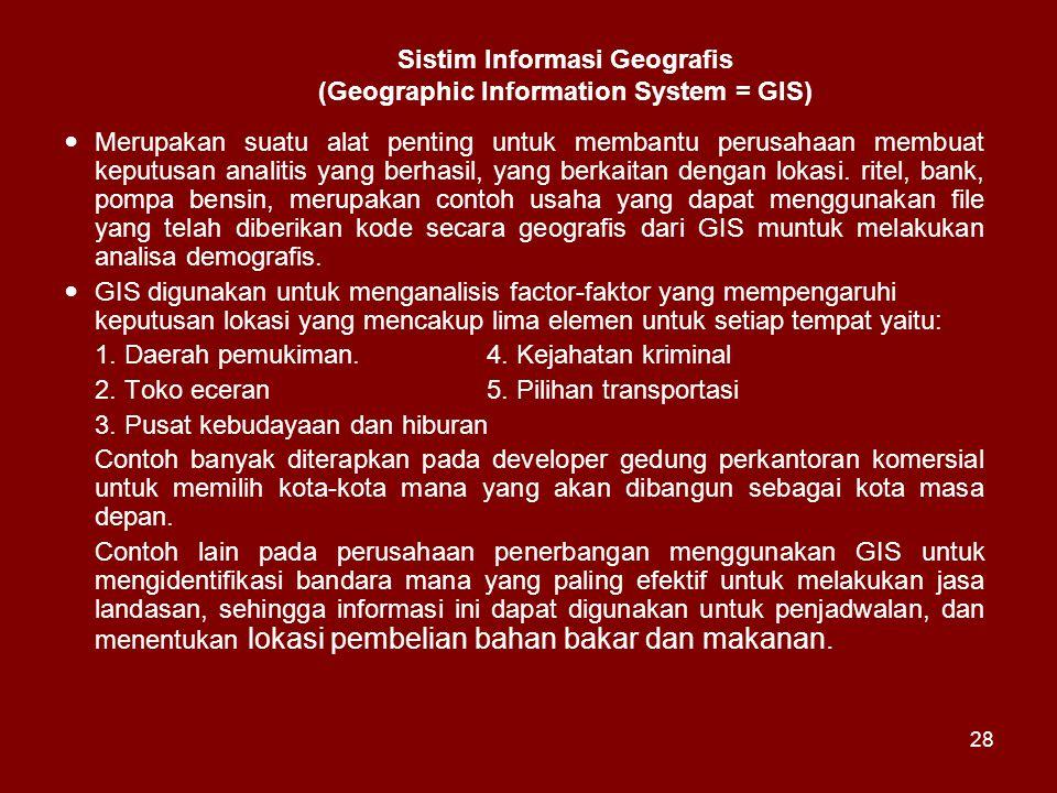 Sistim Informasi Geografis (Geographic Information System = GIS) Merupakan suatu alat penting untuk membantu perusahaan membuat keputusan analitis yan