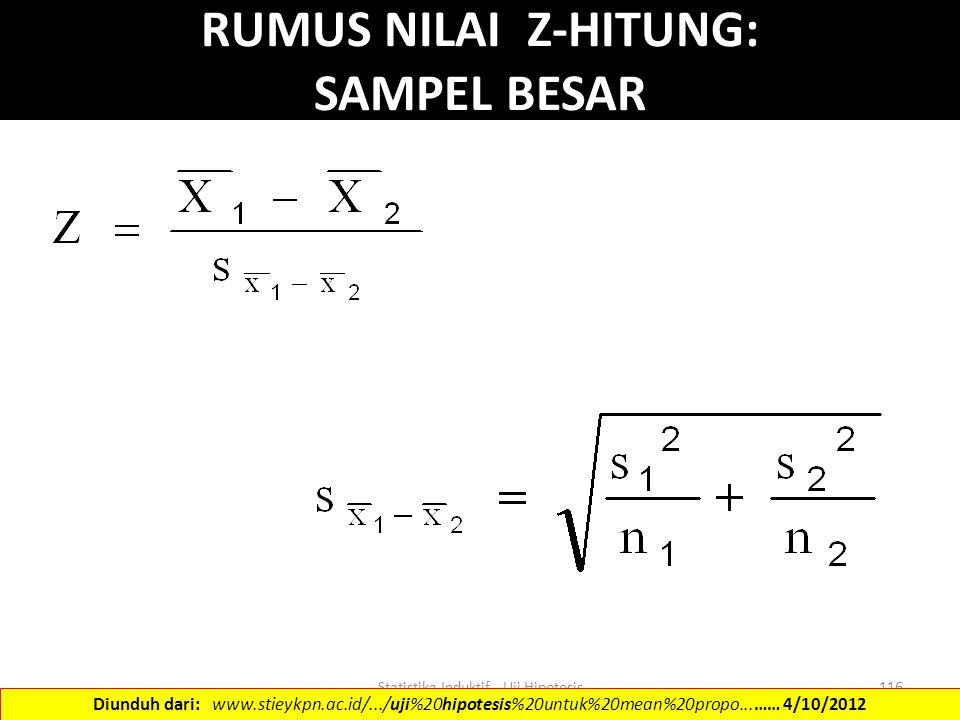 Statistika Induktif - Uji Hipotesis116 RUMUS NILAI Z-HITUNG: SAMPEL BESAR Diunduh dari: www.stieykpn.ac.id/.../uji%20hipotesis%20untuk%20mean%20propo.