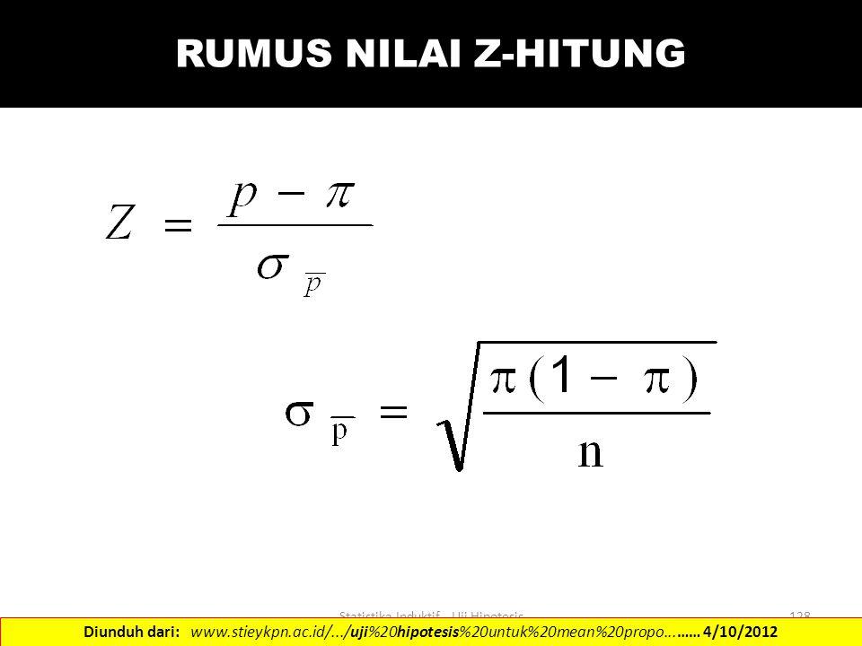 Statistika Induktif - Uji Hipotesis128 RUMUS NILAI Z-HITUNG Diunduh dari: www.stieykpn.ac.id/.../uji%20hipotesis%20untuk%20mean%20propo...…… 4/10/2012