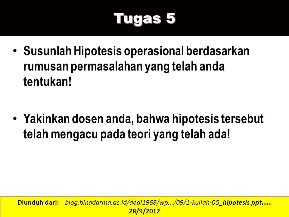 Tugas 5 Susunlah Hipotesis operasional berdasarkan rumusan permasalahan yang telah anda tentukan! Yakinkan dosen anda, bahwa hipotesis tersebut telah