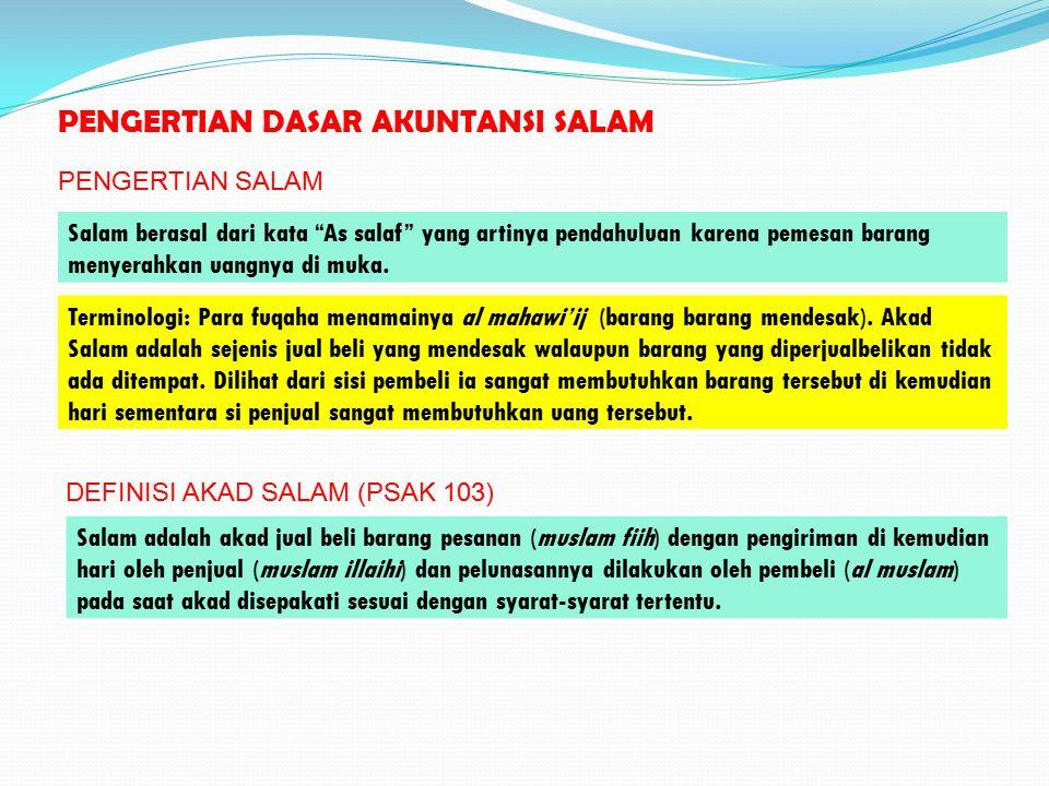PENGERTIAN DASAR AKUNTANSI SALAM Terminologi: Para fuqaha menamainya al mahawi'ij (barang barang mendesak). Akad Salam adalah sejenis jual beli yang m