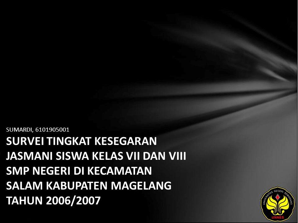 SUMARDI, 6101905001 SURVEI TINGKAT KESEGARAN JASMANI SISWA KELAS VII DAN VIII SMP NEGERI DI KECAMATAN SALAM KABUPATEN MAGELANG TAHUN 2006/2007