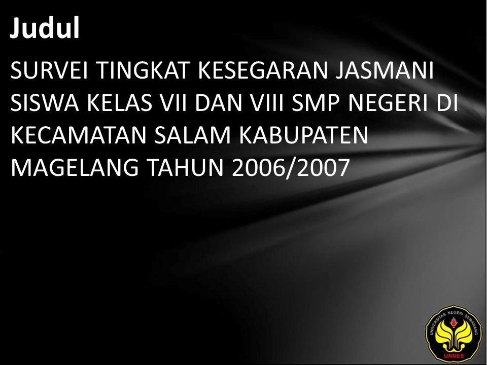 Judul SURVEI TINGKAT KESEGARAN JASMANI SISWA KELAS VII DAN VIII SMP NEGERI DI KECAMATAN SALAM KABUPATEN MAGELANG TAHUN 2006/2007