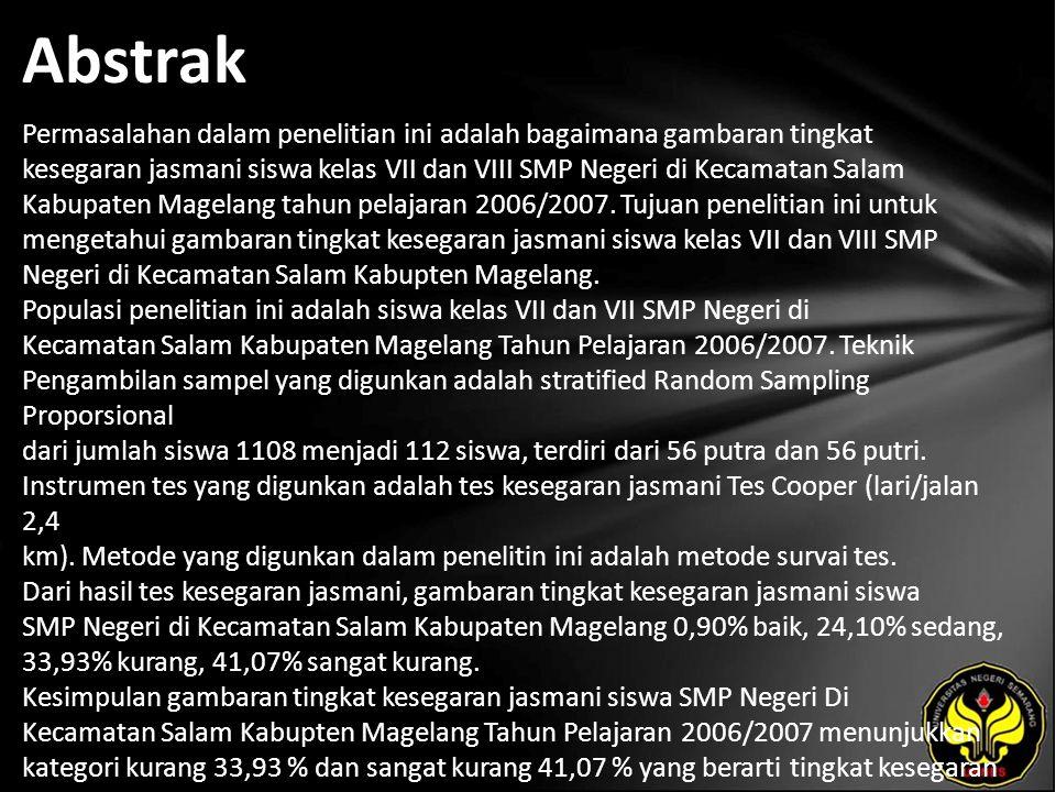 Abstrak Permasalahan dalam penelitian ini adalah bagaimana gambaran tingkat kesegaran jasmani siswa kelas VII dan VIII SMP Negeri di Kecamatan Salam Kabupaten Magelang tahun pelajaran 2006/2007.