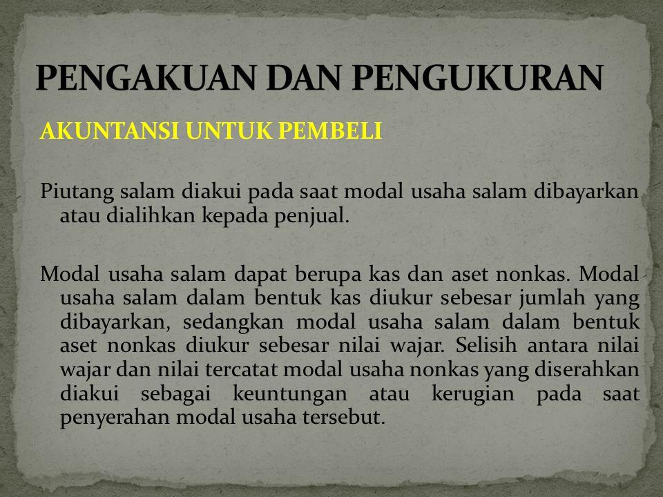 AKUNTANSI UNTUK PEMBELI Piutang salam diakui pada saat modal usaha salam dibayarkan atau dialihkan kepada penjual.