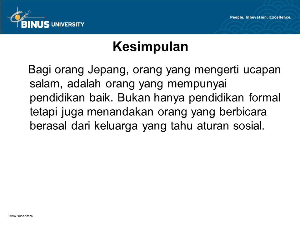 Bina Nusantara Kesimpulan Bagi orang Jepang, orang yang mengerti ucapan salam, adalah orang yang mempunyai pendidikan baik. Bukan hanya pendidikan for
