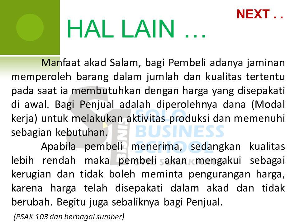 HAL LAIN … NEXT.. Manfaat akad Salam, bagi Pembeli adanya jaminan memperoleh barang dalam jumlah dan kualitas tertentu pada saat ia membutuhkan dengan