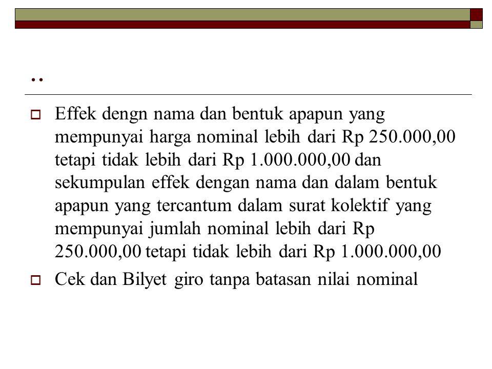 ..  Effek dengn nama dan bentuk apapun yang mempunyai harga nominal lebih dari Rp 250.000,00 tetapi tidak lebih dari Rp 1.000.000,00 dan sekumpulan e