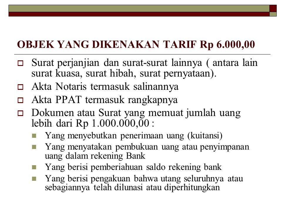 OBJEK YANG DIKENAKAN TARIF Rp 6.000,00  Surat perjanjian dan surat-surat lainnya ( antara lain surat kuasa, surat hibah, surat pernyataan).  Akta No