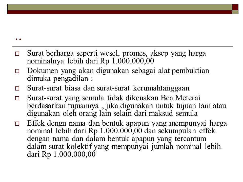 ..  Surat berharga seperti wesel, promes, aksep yang harga nominalnya lebih dari Rp 1.000.000,00  Dokumen yang akan digunakan sebagai alat pembuktia