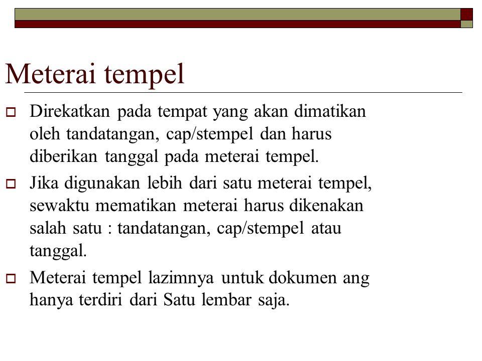 Meterai tempel  Direkatkan pada tempat yang akan dimatikan oleh tandatangan, cap/stempel dan harus diberikan tanggal pada meterai tempel.  Jika digu