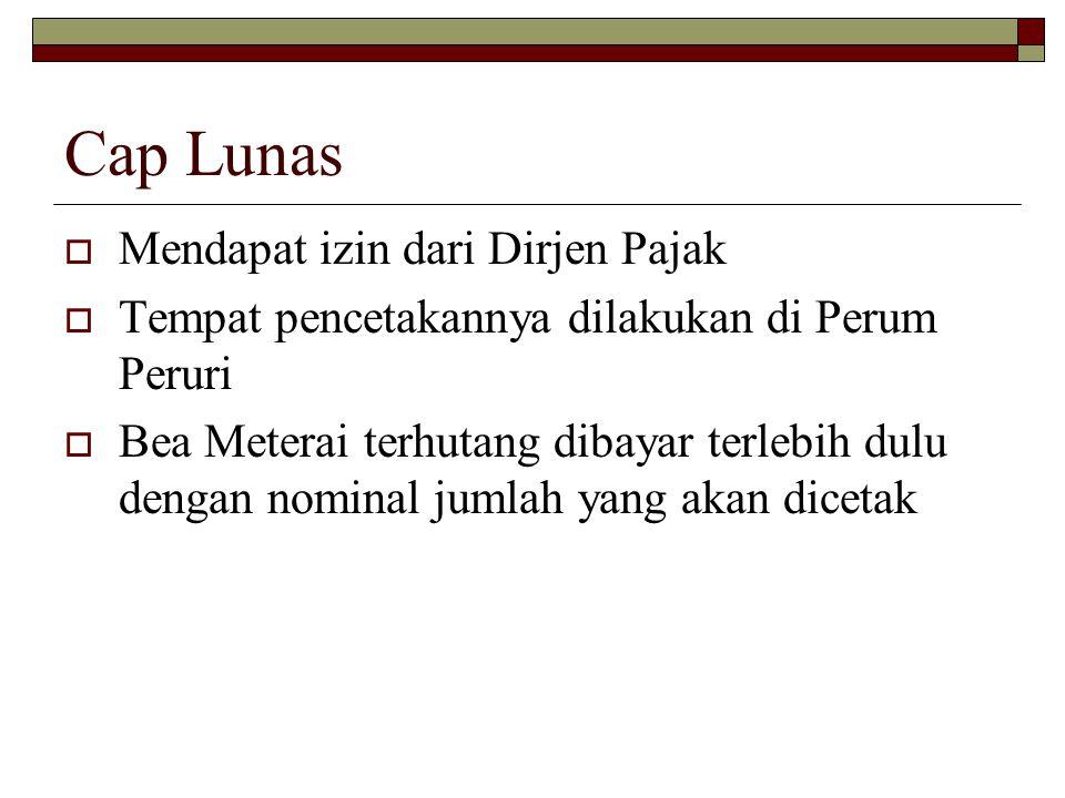 Cap Lunas  Mendapat izin dari Dirjen Pajak  Tempat pencetakannya dilakukan di Perum Peruri  Bea Meterai terhutang dibayar terlebih dulu dengan nomi