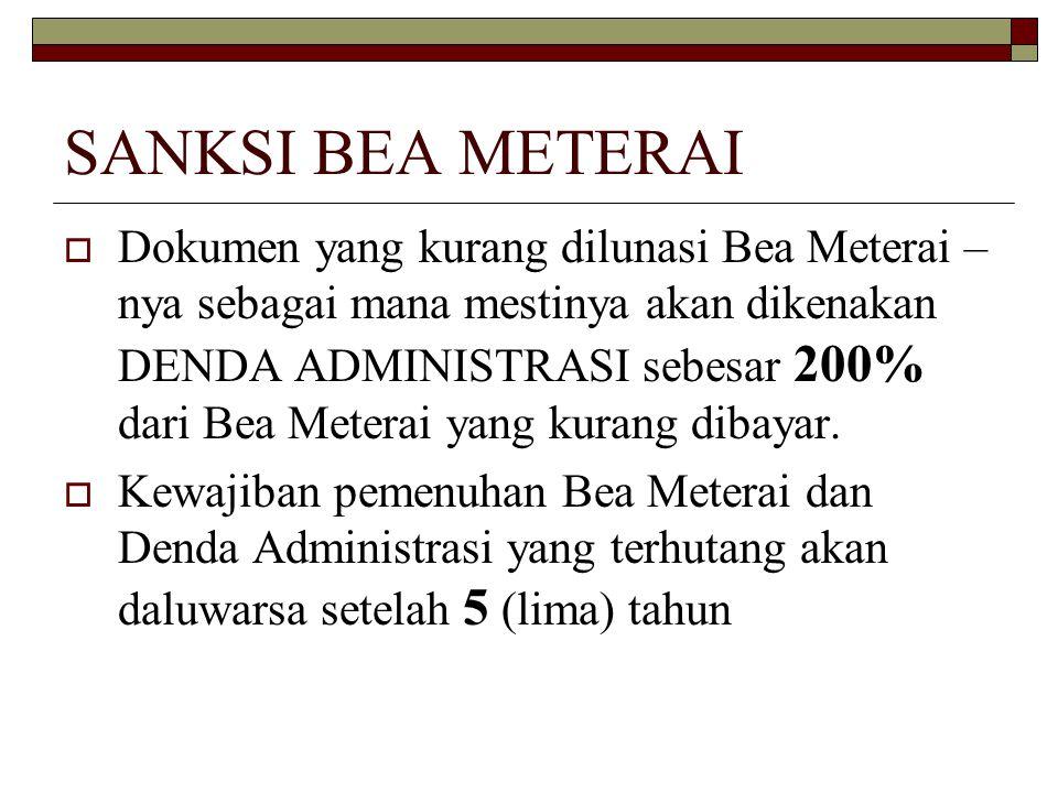SANKSI BEA METERAI  Dokumen yang kurang dilunasi Bea Meterai – nya sebagai mana mestinya akan dikenakan DENDA ADMINISTRASI sebesar 200% dari Bea Mete