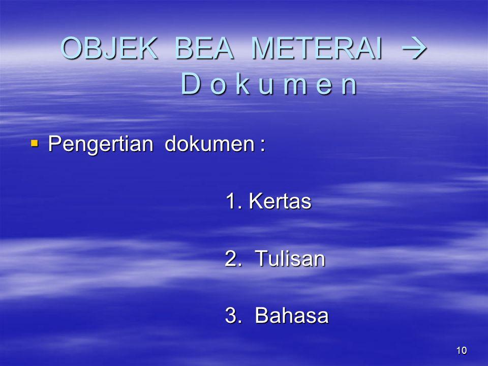 10 OBJEK BEA METERAI  D o k u m e n  Pengertian dokumen : 1. Kertas 2. Tulisan 3. Bahasa