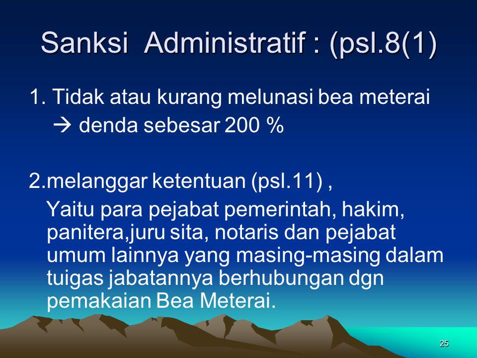 25 Sanksi Administratif : (psl.8(1) 1. Tidak atau kurang melunasi bea meterai  denda sebesar 200 % 2.melanggar ketentuan (psl.11), Yaitu para pejabat