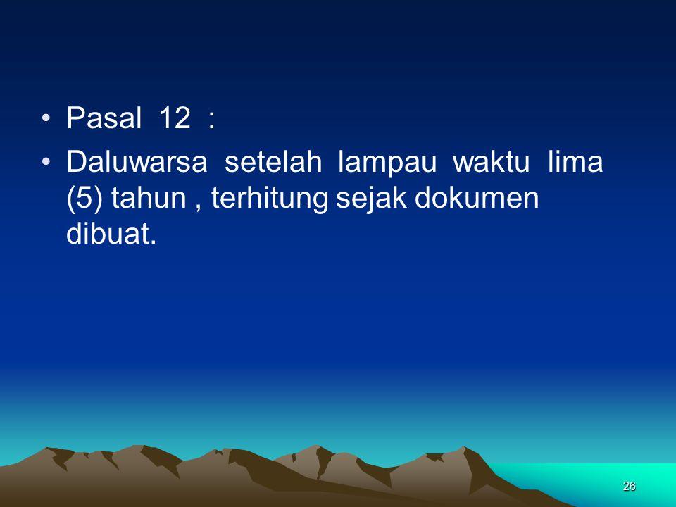 Pasal 12 : Daluwarsa setelah lampau waktu lima (5) tahun, terhitung sejak dokumen dibuat. 26