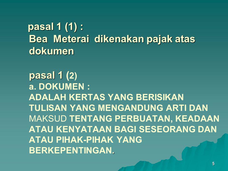 5 pasal 1 (1) : Bea Meterai dikenakan pajak atas dokumen pasal 1. pasal 1 (1) : Bea Meterai dikenakan pajak atas dokumen pasal 1 ( 2) a. DOKUMEN : ADA