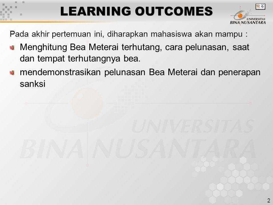 2 LEARNING OUTCOMES Pada akhir pertemuan ini, diharapkan mahasiswa akan mampu : Menghitung Bea Meterai terhutang, cara pelunasan, saat dan tempat terh