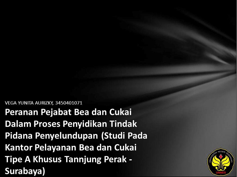 VEGA YUNITA AURIZKY, 3450401071 Peranan Pejabat Bea dan Cukai Dalam Proses Penyidikan Tindak Pidana Penyelundupan (Studi Pada Kantor Pelayanan Bea dan Cukai Tipe A Khusus Tannjung Perak - Surabaya)