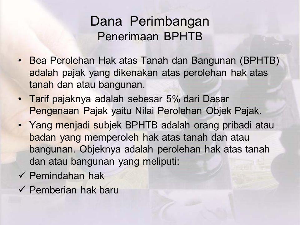 Dana Perimbangan Penerimaan BPHTB Bea Perolehan Hak atas Tanah dan Bangunan (BPHTB) adalah pajak yang dikenakan atas perolehan hak atas tanah dan atau bangunan.