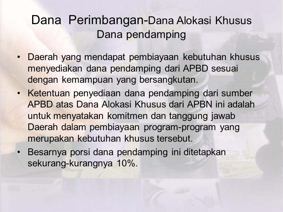 Dana Perimbangan- Dana Alokasi Khusus Dana pendamping Daerah yang mendapat pembiayaan kebutuhan khusus menyediakan dana pendamping dari APBD sesuai dengan kemampuan yang bersangkutan.