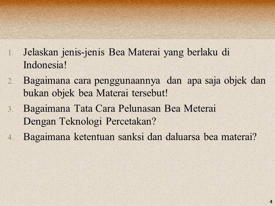 4 1. Jelaskan jenis-jenis Bea Materai yang berlaku di Indonesia.
