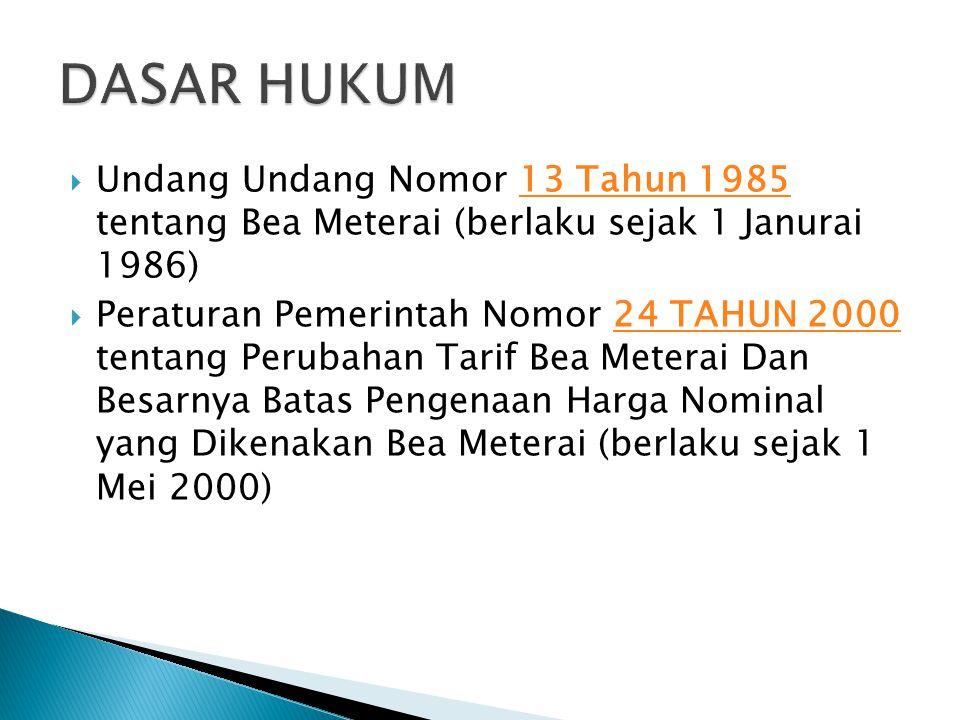 Undang Undang Nomor 13 Tahun 1985 tentang Bea Meterai (berlaku sejak 1 Janurai 1986)13 Tahun 1985  Peraturan Pemerintah Nomor 24 TAHUN 2000 tentang