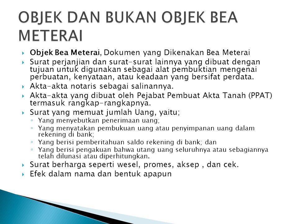  Objek Bea Meterai, Dokumen yang Dikenakan Bea Meterai  Surat perjanjian dan surat-surat lainnya yang dibuat dengan tujuan untuk digunakan sebagai a
