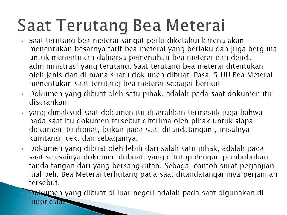  Saat terutang bea meterai sangat perlu diketahui karena akan menentukan besarnya tarif bea meterai yang berlaku dan juga berguna untuk menentukan da