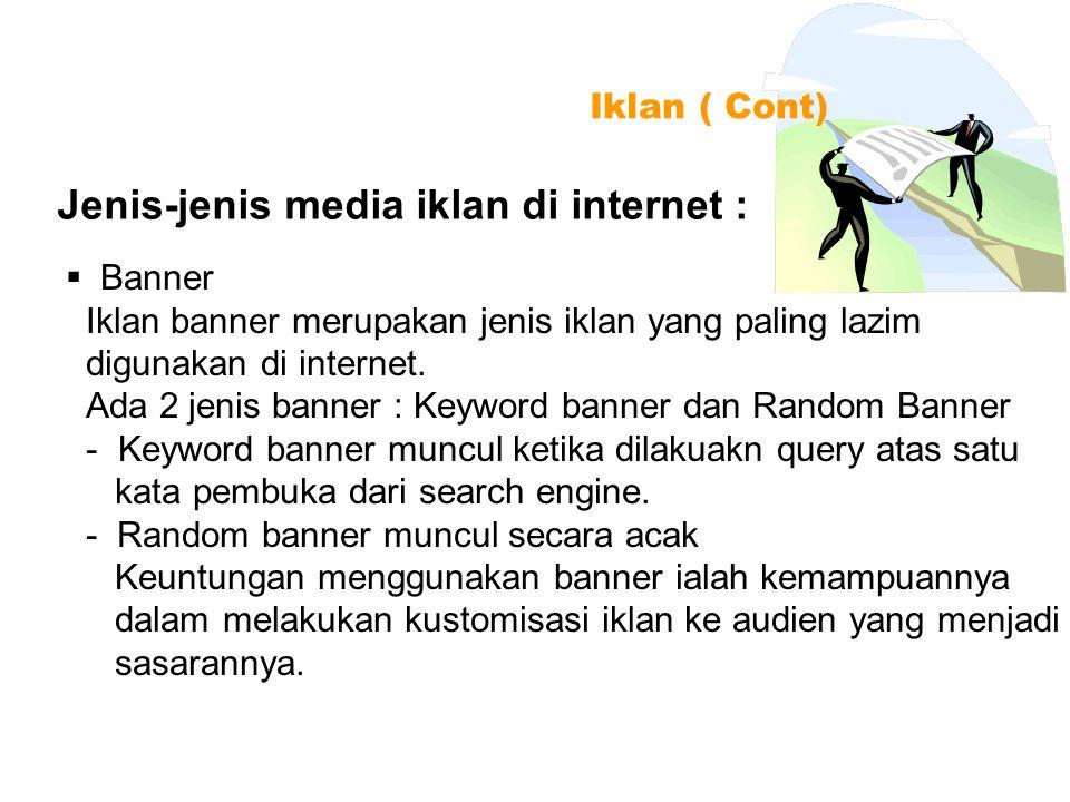 Jenis-jenis media iklan di internet : Iklan ( Cont)  Banner Iklan banner merupakan jenis iklan yang paling lazim digunakan di internet. Ada 2 jenis b