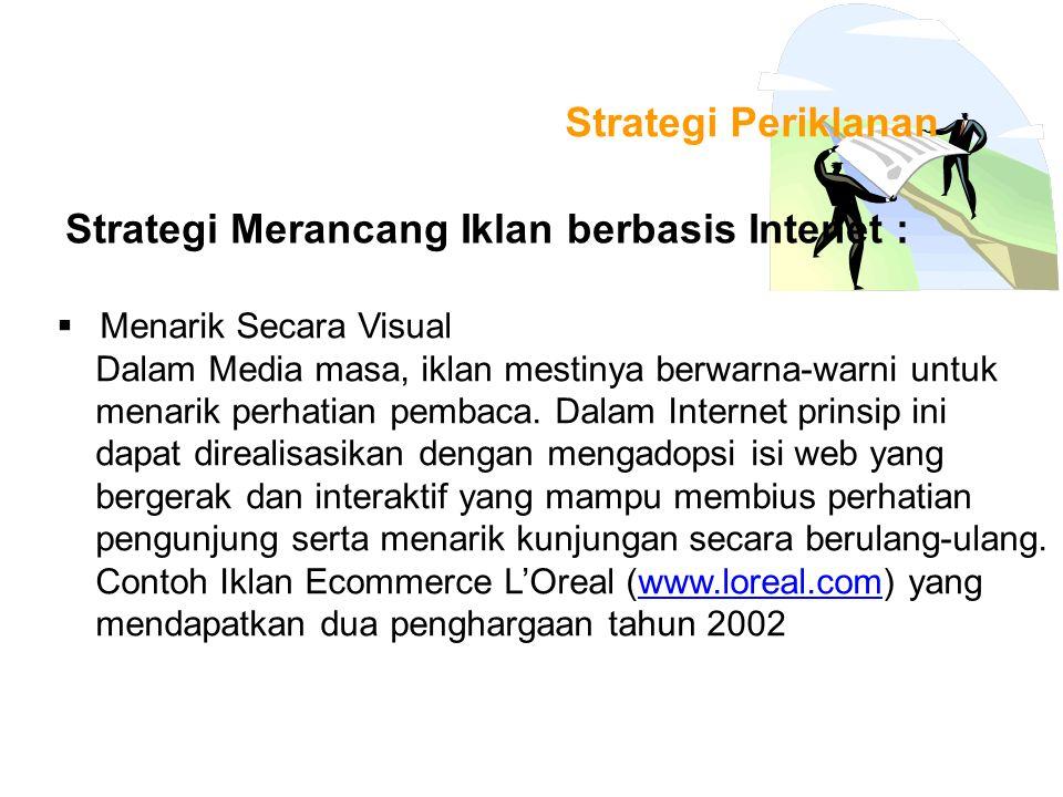 Strategi Periklanan Strategi Merancang Iklan berbasis Intenet :  Menarik Secara Visual Dalam Media masa, iklan mestinya berwarna-warni untuk menarik