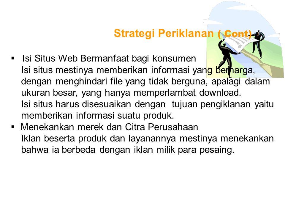 Strategi Periklanan ( Cont)  Isi Situs Web Bermanfaat bagi konsumen Isi situs mestinya memberikan informasi yang berharga, dengan menghindari file ya