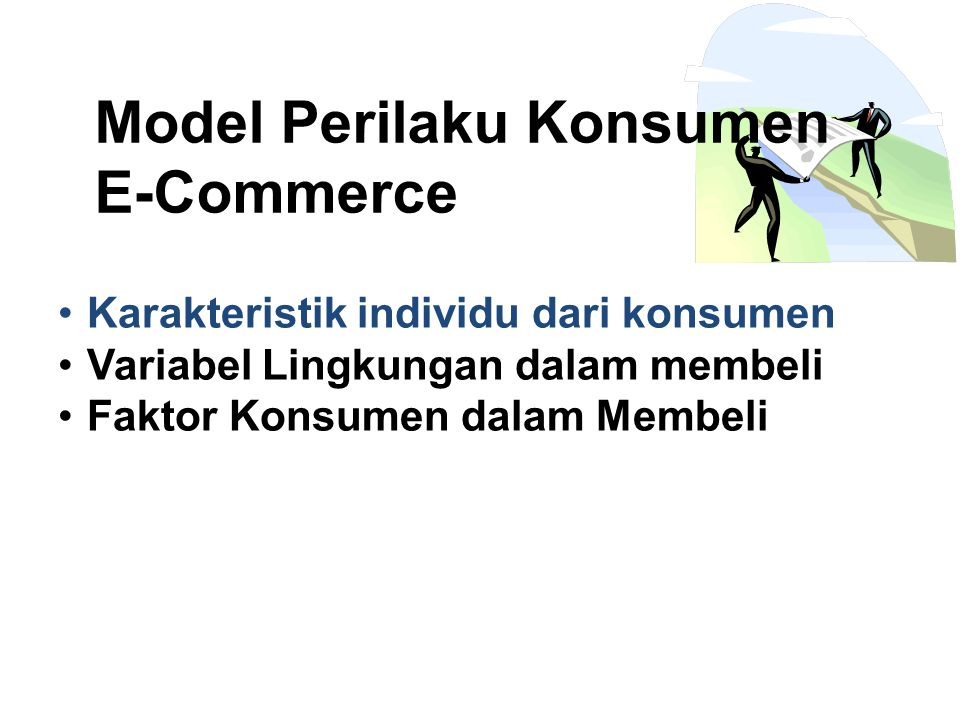 Karakteristik individu dari konsumen Model Perilaku KonsumenE-Commerce 1.Gender dan Umur 2.Status Perkawinan 3.Tingkatan Pendidikan 4.Etnicity 5.Jabatan 6.Pendapatan Rumah Tangga 7.Kepribadian 8.Karakteristik Gaya Hidup