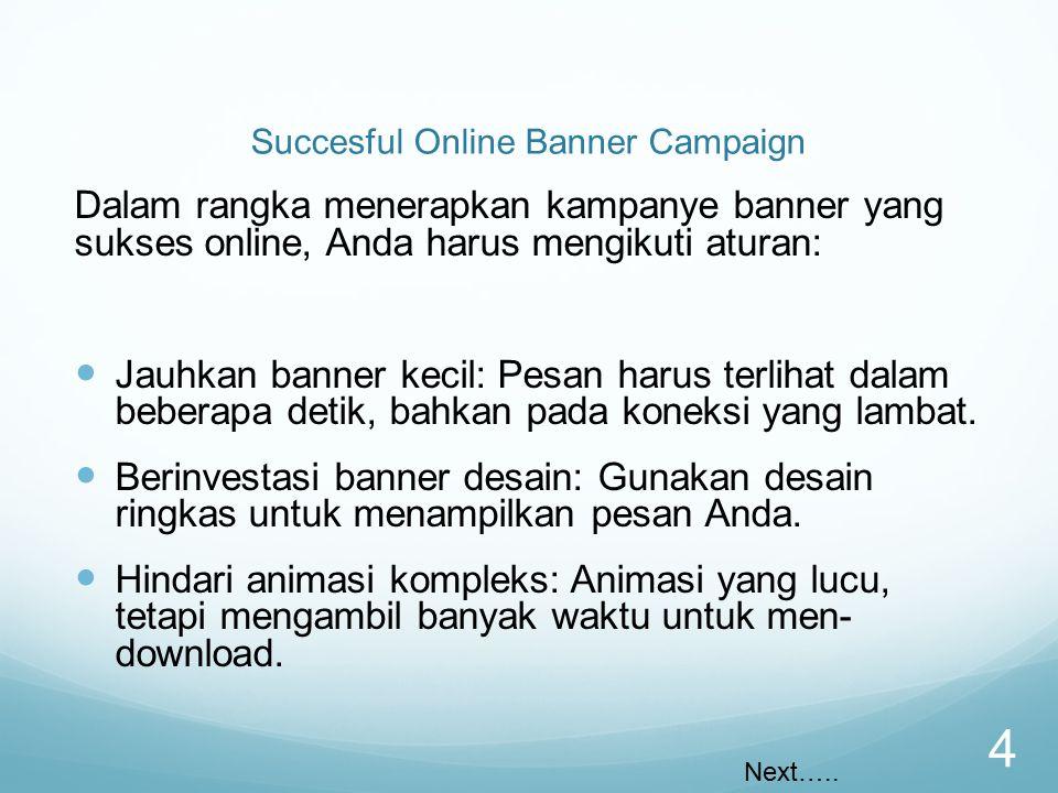 Succesful Online Banner Campaign Dalam rangka menerapkan kampanye banner yang sukses online, Anda harus mengikuti aturan: Jauhkan banner kecil: Pesan