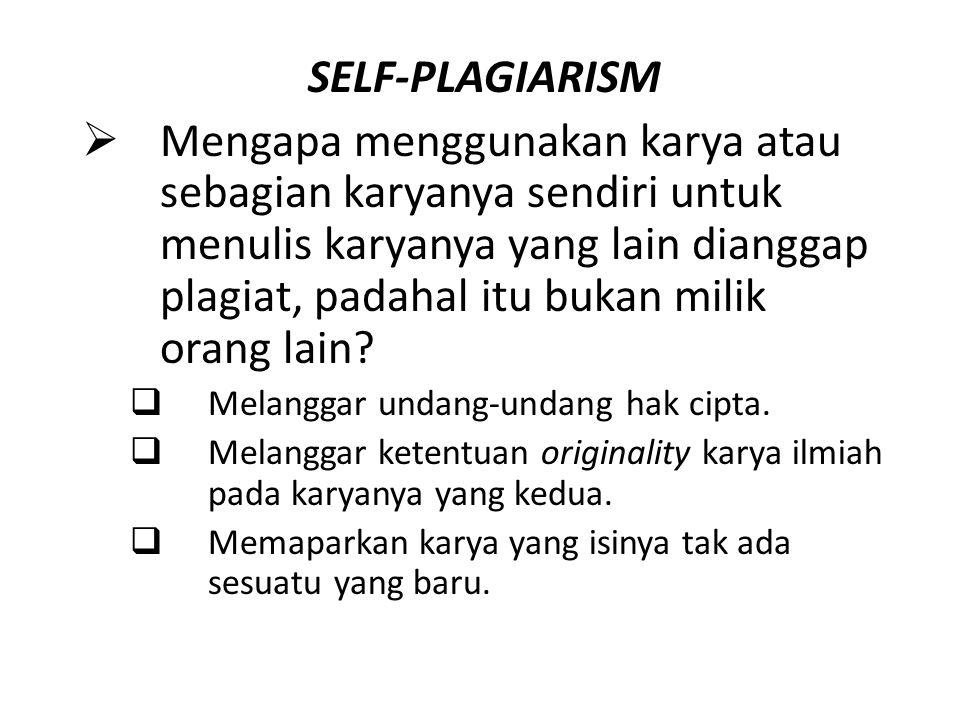 SELF-PLAGIARISM  Mengapa menggunakan karya atau sebagian karyanya sendiri untuk menulis karyanya yang lain dianggap plagiat, padahal itu bukan milik