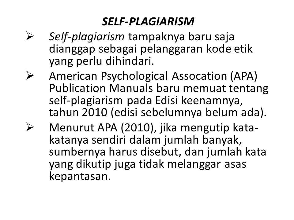 SELF-PLAGIARISM  Self-plagiarism tampaknya baru saja dianggap sebagai pelanggaran kode etik yang perlu dihindari.  American Psychological Assocation