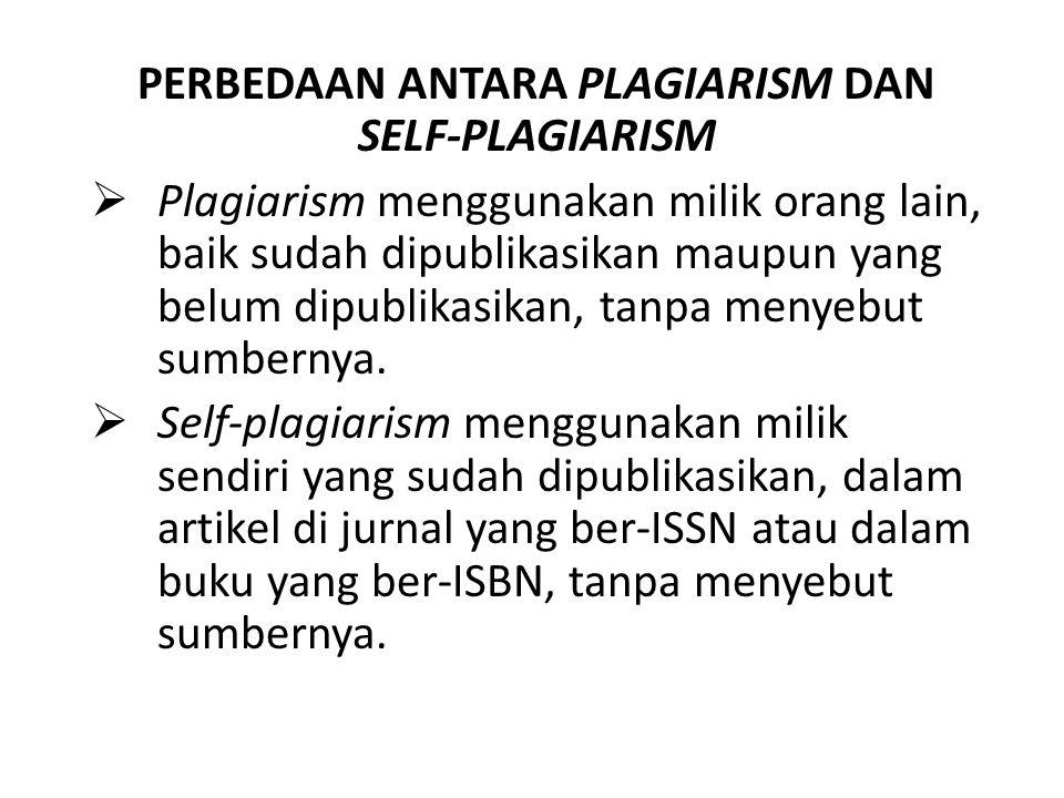 PERBEDAAN ANTARA PLAGIARISM DAN SELF-PLAGIARISM  Plagiarism menggunakan milik orang lain, baik sudah dipublikasikan maupun yang belum dipublikasikan,