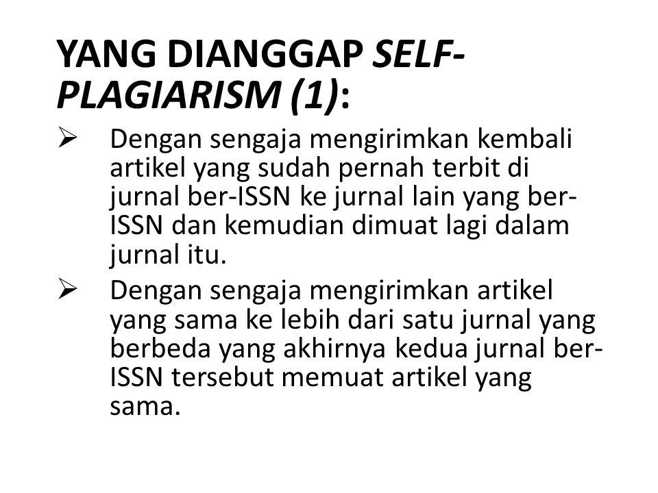 YANG DIANGGAP SELF- PLAGIARISM (1):  Dengan sengaja mengirimkan kembali artikel yang sudah pernah terbit di jurnal ber-ISSN ke jurnal lain yang ber-