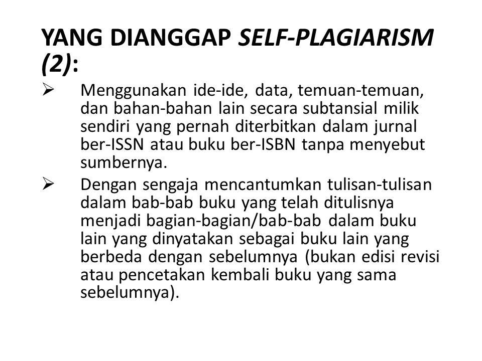 YANG DIANGGAP SELF-PLAGIARISM (2):  Menggunakan ide-ide, data, temuan-temuan, dan bahan-bahan lain secara subtansial milik sendiri yang pernah diterb