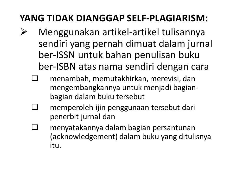 YANG TIDAK DIANGGAP SELF-PLAGIARISM:  Menggunakan artikel-artikel tulisannya sendiri yang pernah dimuat dalam jurnal ber-ISSN untuk bahan penulisan b