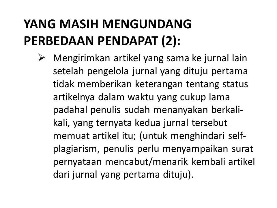 YANG MASIH MENGUNDANG PERBEDAAN PENDAPAT (2):  Mengirimkan artikel yang sama ke jurnal lain setelah pengelola jurnal yang dituju pertama tidak member