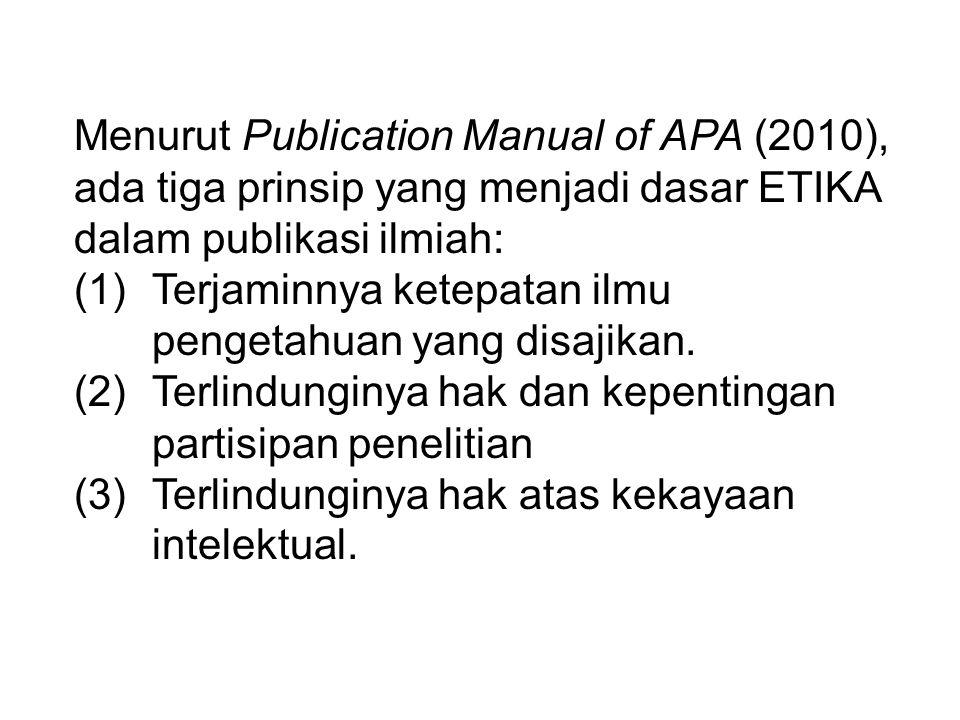 KEWAJIBAN Menurut Publication Manual of APA (2010), ada tiga prinsip yang menjadi dasar ETIKA dalam publikasi ilmiah: (1)Terjaminnya ketepatan ilmu pe