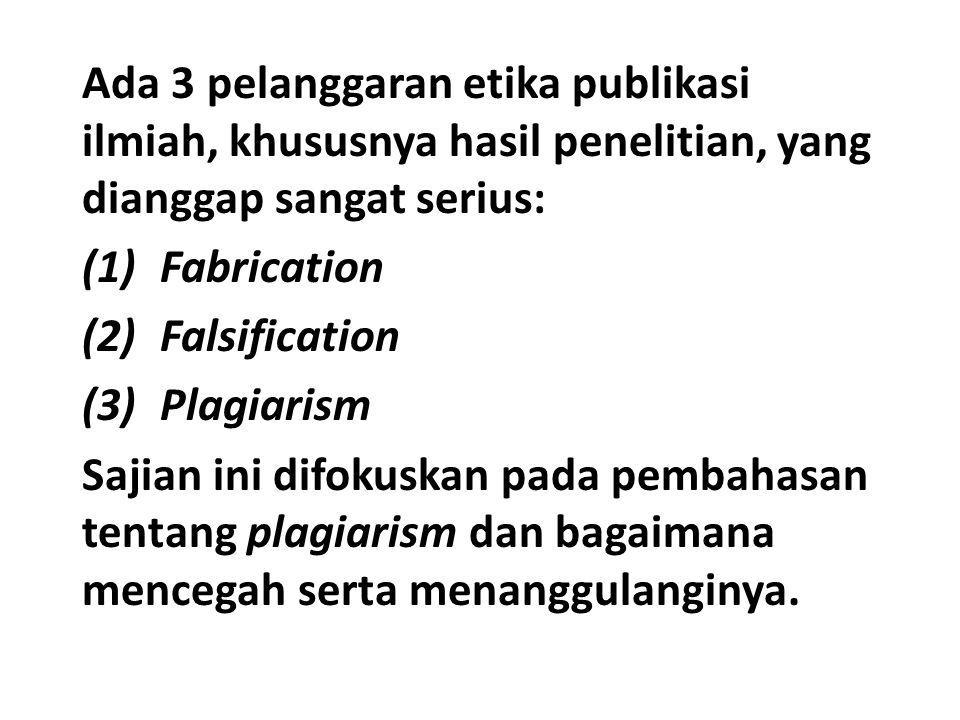 Ada 3 pelanggaran etika publikasi ilmiah, khususnya hasil penelitian, yang dianggap sangat serius: (1)Fabrication (2)Falsification (3)Plagiarism Sajia