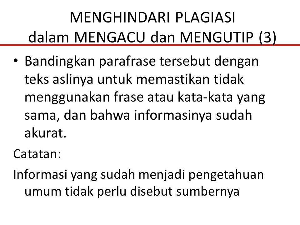 MENGHINDARI PLAGIASI dalam MENGACU dan MENGUTIP (3) Bandingkan parafrase tersebut dengan teks aslinya untuk memastikan tidak menggunakan frase atau ka