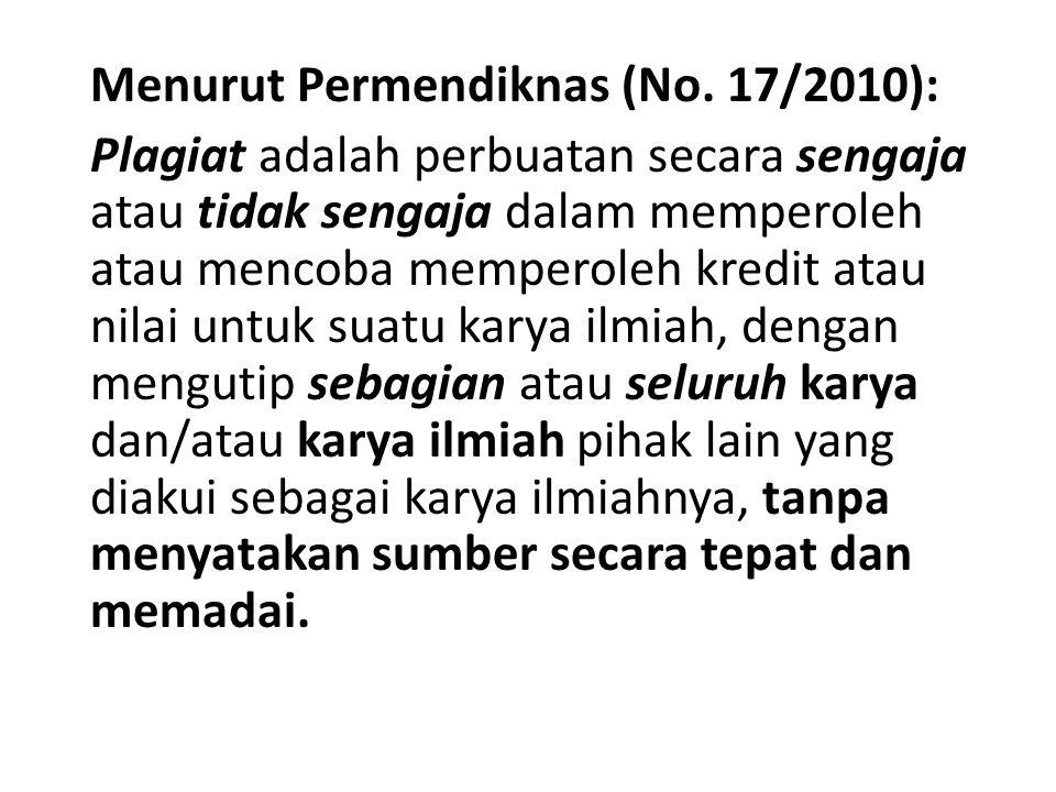 Menurut Permendiknas (No. 17/2010): Plagiat adalah perbuatan secara sengaja atau tidak sengaja dalam memperoleh atau mencoba memperoleh kredit atau ni
